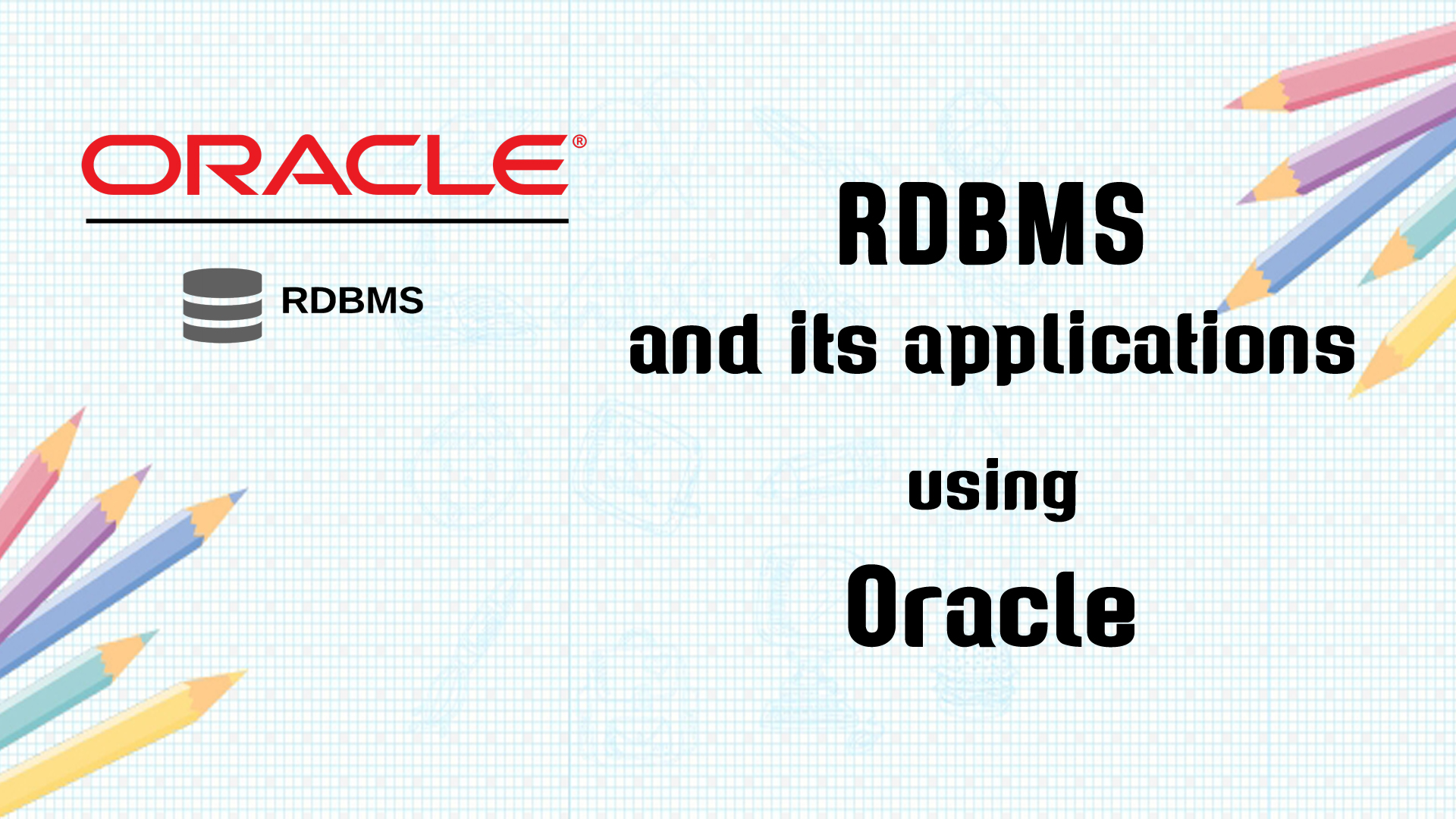RDBMS and its applications using Oracle